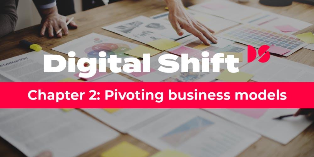 Digital Shift Q2 2020 - Chapter 2 Pivoting Business Models