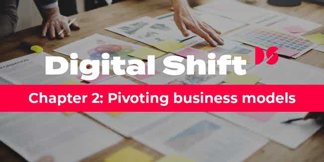 Digital Shift Q2 2020 - Chapter 2 Pivoting Business Models