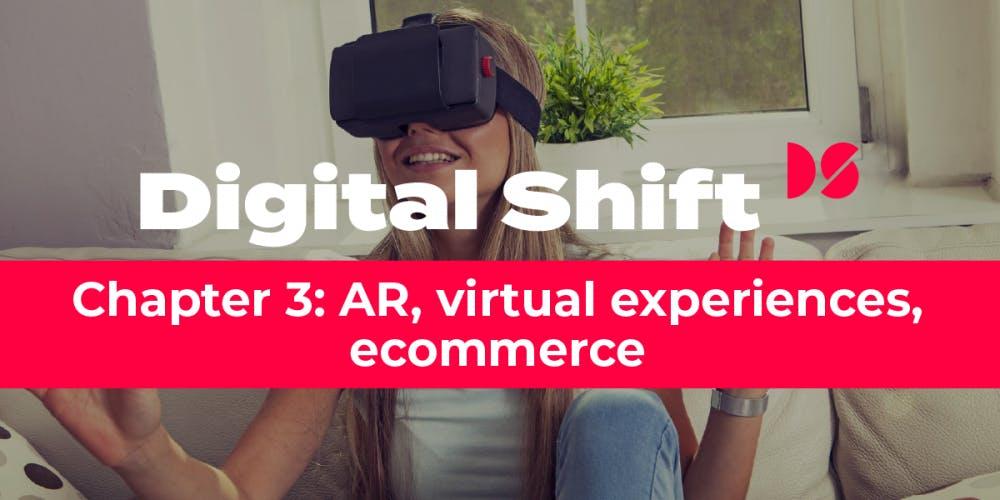 Digital Shift Q2 2020 - Chapter 3 AR, virtual experiences, ecommerce