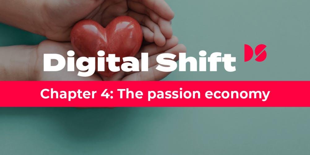 Digital Shift Q2 2020 - Chapter 4 The Passion Economy