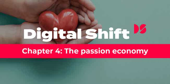 Digital Shift Q2 2020 - Chapter 4 The Passion Economy