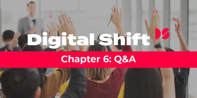 Digital Shift Q2 2020 - Chapter 6 Q&A