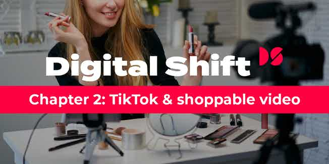 Digital Shift Q3 2020 chapter 2: TikTok and shoppable video