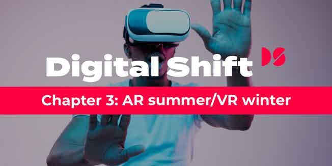 Digital Shift Q3 2020 Chapter 3: AR summer VR winter