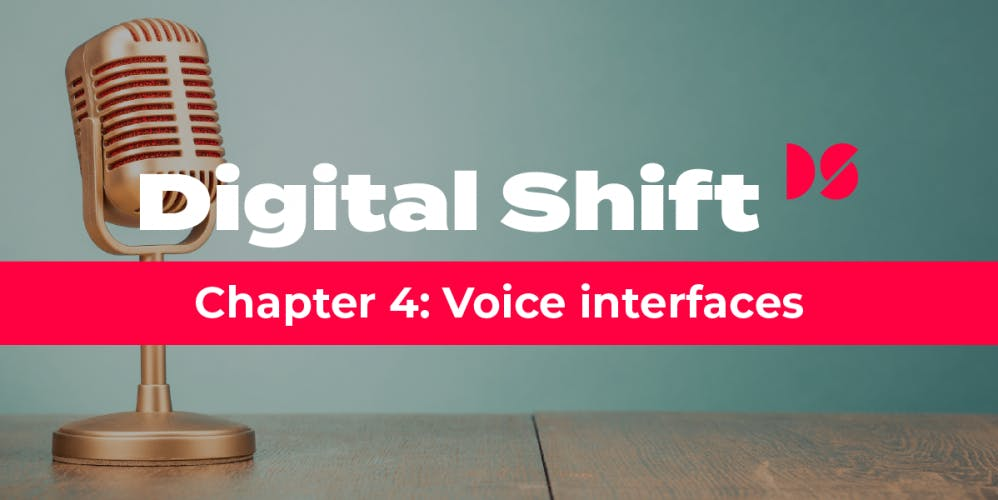 Digital Shift Q3 2020 Chapter 4: Voice interfaces