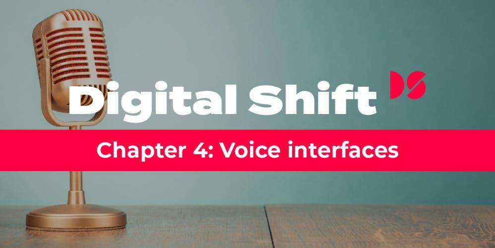 Digital Shift Q3 2020 Chapter 4: Voice interfaces