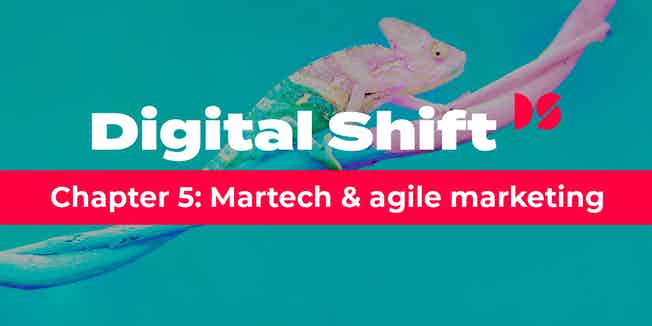 Digital Shift Q3 2020 Chater 5: Martech and agile marketing